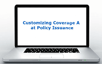 Customizing Coverage A at Policy Issuance